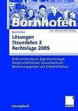 Lösungen Steuerlehre 2. Rechtslage 2005: Einkommensteuer, Eigenheimzulage, Körperschaftsteuer, Gewerbesteuer, Bewertungsgesetz und Erbschaftsteuer - Manfred Bornhofen