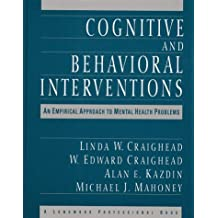 Cognitive and Behavioral Interventions: An Empirical Approach to Mental Health Problems by Linda W. Craighead (1993-12-17)