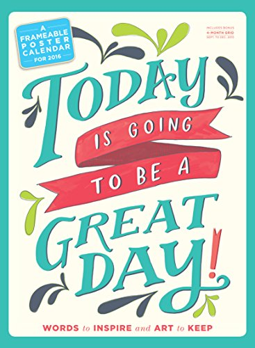 Today Is Going to Be a Great Day!: A Frameable Poster Calendar (2016 Calendar)