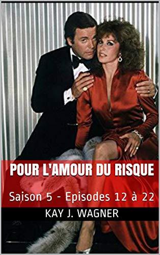 Livre en ligne pdf Pour l'Amour du Risque: Saison 5 - Episodes 12 à 22