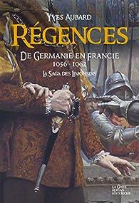 Régences - de Germanie en France - Saga des Limousins T11 par Yves Aubard