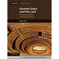 Genetic Data and the Law: A Critical Perspective on Privacy Protection (Cambridge Bioethics and Law Book 16) (English…