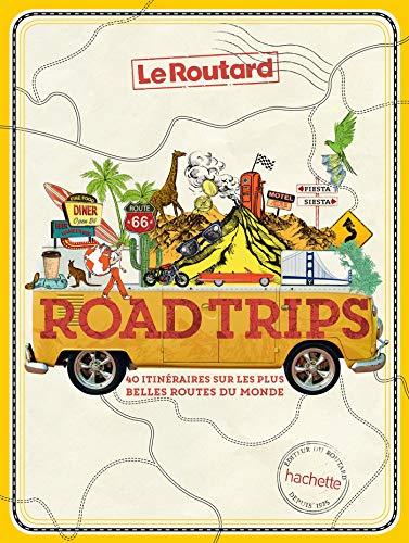 Road Trips, 40 itinéraires sur les plus belles routes du monde (Le Routard) por Collectif