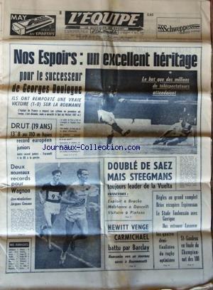EQUIPE (L') [No 7166] du 02/05/1969 - NOS ESPOIRS / UN EXCELLENT HERITAGE POUR LE SUCCESSEUR DE GEORGE BOULOGNE - DRUT / RECORD EUROPEEN JUNIORS - RECORDS POUR WAGNON - JACQUES GEESEN / REVELATION - DOUBLE DE SAEZ MAIS STEEGMANS TOUJOURS LEADER DE LA VUELTA - EXPLOIT A BRACKE - MALCHANCEA DANCELLI ET VICTOIRES A PINTENS - HEWITT VENGE CARMUCHAEL BATTU PAR BARCLAY - NEWCOMBE VERS UN NOUVEAU SUCCES A BOURNEMOUTH - RUGBY