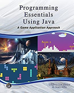 Programming Essentials Using Java: A Game Application Approach by [McAllister, William, Fritz, S. Jane]