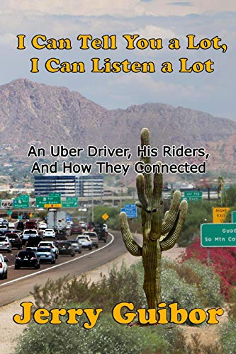I Can Tell You a Lot, I Can Listen a Lot: An Uber Driver, His Riders, And How They Connected (Driving Book 1) (English Edition)