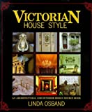 Victorian House Style: An Architectural and Interior Design Source Book
