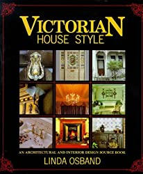 Victorian House Style: An Architectural and Interior Design Sourcebook: An Architechtural and Interior Design Source Book