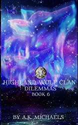 Highland Wolf Clan, Book 6, Dilemmas: Book 6 in A K Michaels' hot shifter series: Volume 6 by A K Michaels (2015-09-07)
