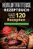 Heißluftfritteuse Rezeptbuch: Das große Kochbuch mit über 120 leckeren Rezepten - Gesund kochen ohne Fett & Öl - Inkl. Low Carb Rezepte, glutenfrei, ... Chips, Weihnachtsrezepte (Genussvoll Kochen) - Genussvoll Kochen