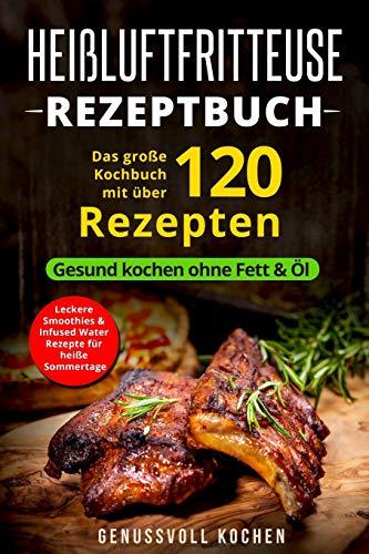 Heißluftfritteuse Rezeptbuch: Das große Kochbuch mit über 120 leckeren Rezepten - Gesund kochen ohne Fett & Öl - Inkl. Low Carb Rezepte, glutenfrei, ... Chips, Weihnachtsrezepte (Genussvoll Kochen) (Fisch öl Ergänzungen)
