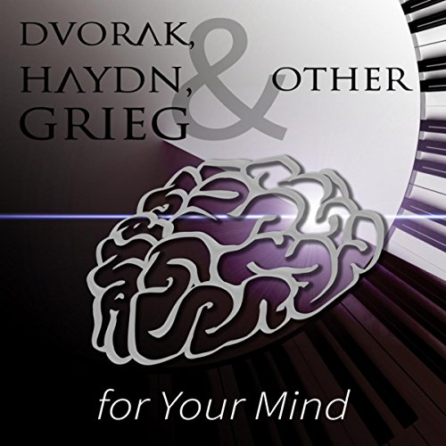 Dvorak, Haydn, Grieg & Other for Your Mind – Boost Your Brain Power, Energy Music for Brainwaves Entrainment, Memory Improvement & Concentration