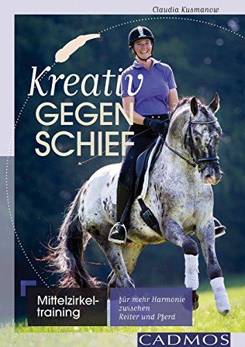 Kreativ gegen schief: Mittelzirkeltraining für mehr Harmonie zwischen Reiter und Pferd (Ausbildung von Pferd und Reiter)
