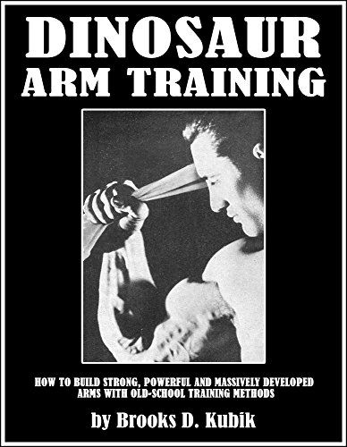 DINOSAUR ARM TRAINING: How to Build Strong, Powerful and Massively Developed  Arms with Old-School Training Methods (English Edition)