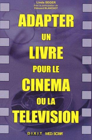 Descargar Libro Adapter un livre pour le cinéma ou la télévision de Linda Seger