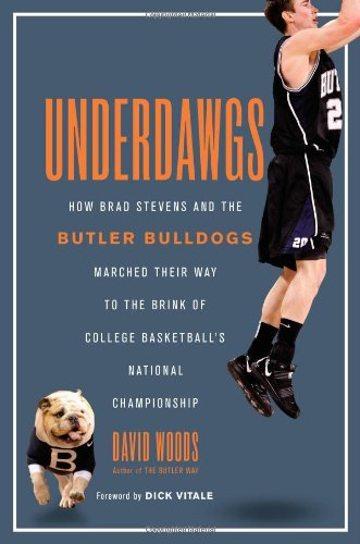 Underdawgs: How Brad Stevens and the Butler Bulldogs Marched Their Way to the Brink of College Basketball's National Championship por David Woods
