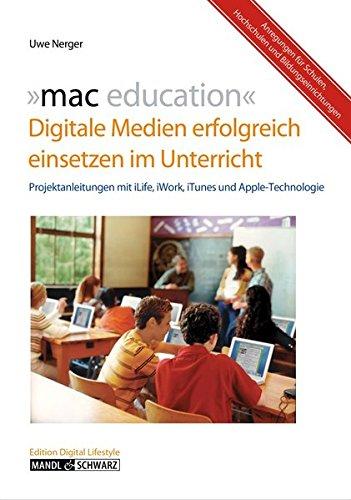 mac education: Digitale Medien im Unterricht mit iLife, iWork, iTunes und Apple-Technologie. Für Schulen, Hochschulen und Bildungseinrichtungen