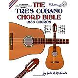 The Tres Cubano Chord Bible: C and D Major Cuban and Puerto Rican Tunings 1,536 Chords