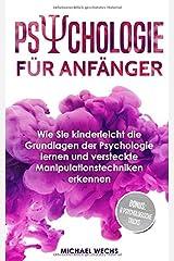 Psychologie für Anfänger: Wie Sie kinderleicht die Grundlagen der Psychologie lernen und versteckte Manipulationstechniken erkennen! Taschenbuch