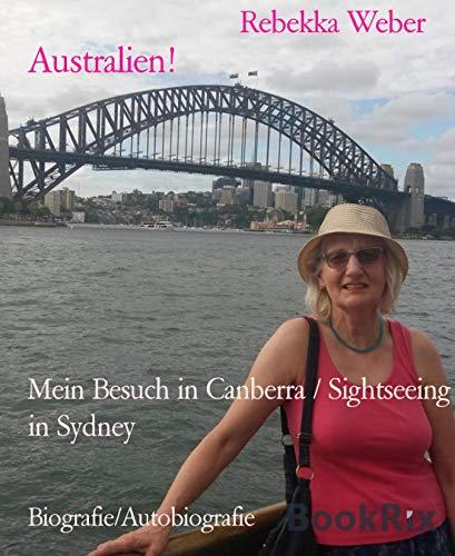 Australien!: Mein Besuch in Canberra / Sightseeing in Sydney