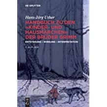 Handbuch zu den Kinder- und Hausmärchen der Brüder Grimm: Entstehung - Wirkung - Interpretation