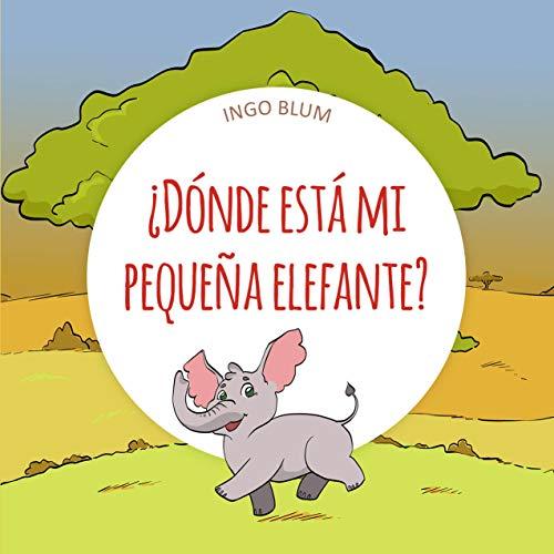 ¿Dónde está mi pequeña elefante? (¿Dónde está ... ? nº 3)