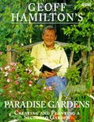 Geoff Hamilton's Paradise Gardens: Creating and Planting a Secluded Garden by Geoff Hamilton (1998-01-08)