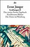 Strahlungen II: Das zweite Pariser Tagebuch. Kirchhorster Blätter. Die Hütte im Weinberg - Ernst Jünger