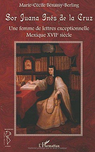 Sor Juana Inés de la Cruz : Une femme de lettres exceptionnelle, Mexique XVIIe siècle par Marie-Cécile Benassy-Berling
