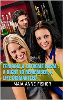 Femdom & Extreme BDSM :  A Night to Remember, A Life Dismantled ([A 15,700 word explicit extreme-bdsm erotica]) (English Edition) de [Fisher, Maia Anne]