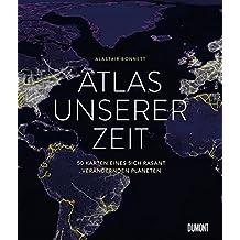 Atlas unserer Zeit: 50 Karten eines sich rasant verändernden Planeten