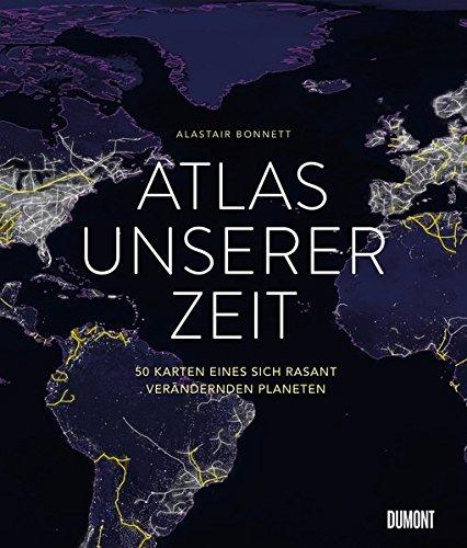 Atlas unserer Zeit: 50 Karten eines sich rasant verändernden Planeten Planeten Karte