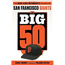The Big 50: San Francisco Giants: The Men and Moments that Made the San Francisco Giants by Daniel Brown (2016-05-15)
