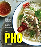 Pho Cookbook: Easy to Adventurous Recipes for Vietnam's Favorite Soup and Noodles