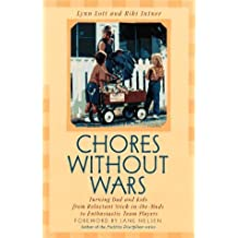 Chores Without Wars: Turning Dad and Kids from Reluctant Stick-in-the-Muds to Enthusiastic Team Players (Developing Capable People Series) by Lynn Lott (1998-01-07)