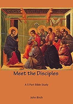 Meet the Disciples: A Five Part Bible Study by [Birch, John]