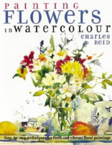 Painting Flowers in Watercolour: Step-by-step Techniques for Fresh and Vibrant Floral Paintings por Charles Reid