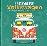 Le combi Volkswagen : Toute l'?histoire d?un modèle mythique