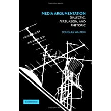 Media Argumentation: Dialectic, Persuasion and Rhetoric