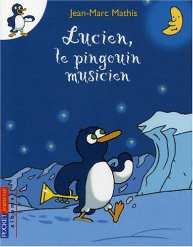 LUCIEN LE PINGOUIN MUSICIEN par JEAN-MARC MATHIS