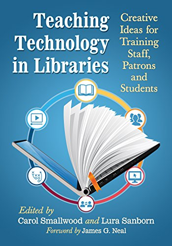 Teaching Technology in Libraries: Creative Ideas for Training Staff, Patrons and Students (English Edition) por Carol Smallwood