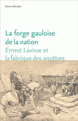 La forge gauloise de la nation : Ernest Lavisse et la fabrique des anctres