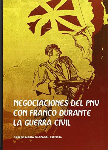 Negociaciones Del PNV Con Franco Durante La Guerra Civil (supelegor) por Carlos Maria Olazabal Estecha