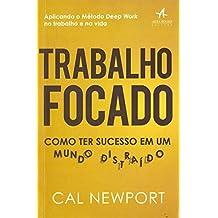 Trabalho Focado. Como Ter Sucesso em Um Mundo Distraido (Em Portugues do Brasil)