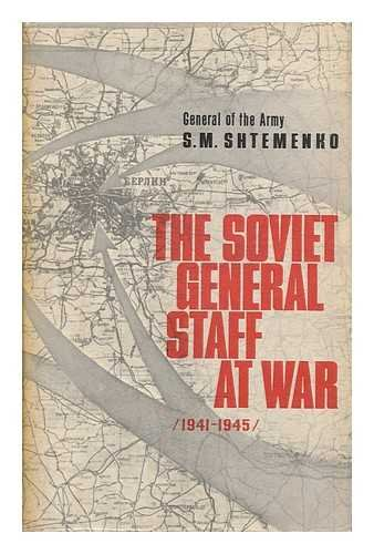The Soviet General Staff At War (1941-1945) by S. M. Shtemenko. [Translated from the Russian by Robert Daglish] - [Uniform Title: General'nyi Shtab V Gody Voiny. English]
