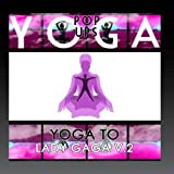 Yoga To Lady GaGa V.2