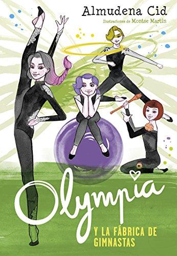Olympia y la fábrica de gimnastas (Olympia y las Guardianas de la Rítmica 2) por Almudena Cid