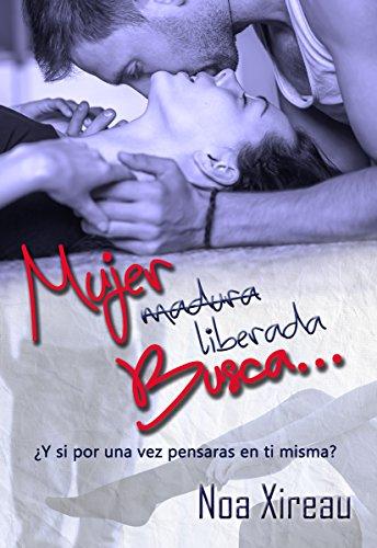 Mujer (madura) liberada busca...: Romance erótico. por Noa Xireau