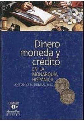 Dinero, moneda y crédito en la monarquía hispánica (Coediciones) por Antonio M. Bernal