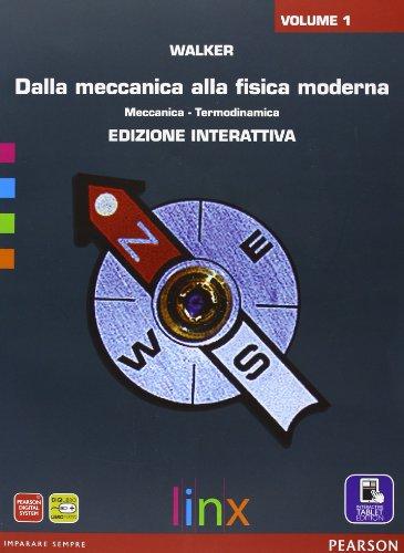 Dalla meccanica alla fisica moderna. Per le Scuole superiori. Con e-book. Con espansione online: 1